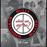 Bully-Bystander-Bullied Which One Are You by Lyle Cogen (2012-05-04)