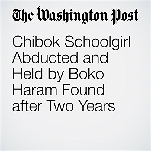 Chibok Schoolgirl Abducted and Held by Boko Haram Found after Two Years audiobook cover art