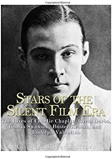 Stars of the Silent Film Era: The Lives of Charlie Chaplin, Greta Garbo, Gloria Swanson, Buster Keaton, and Rudolph Valentino