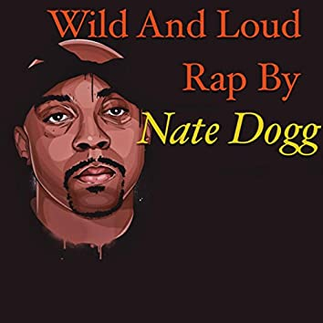 Wild And Loud Rap By Nate Dogg