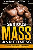 Serious Mass and Fitness: Guide to gaining muscle and being in the best shape of your life. (English Edition)