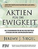 Aktien für die Ewigkeit: Das Standardwerk für die richtige Portfoliostrategie