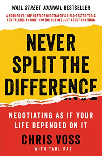 Compare Textbook Prices for Never Split the Difference: Negotiating As If Your Life Depended On It 1 Edition ISBN 9780062407801 by Voss, Chris,Raz, Tahl