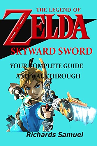 THE LEGEND OF ZELDA SKYWARD SWORD: A COMPLETE GUIDE AND WALKTHROUGH