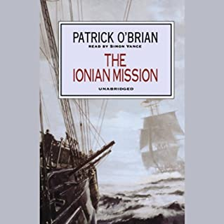 The Ionian Mission     Aubrey/Maturin Series, Book 8              By:                                                                                                                                 Patrick O'Brian                               Narrated by:                                                                                                                                 Simon Vance                      Length: 12 hrs and 9 mins     391 ratings     Overall 4.6