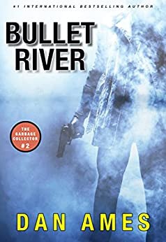 Bullet River (The Garbage Collector 2) by [Dan Ames]