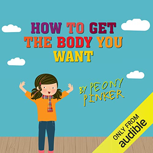How to Get the Body You Want, by Peony Pinker audiobook cover art