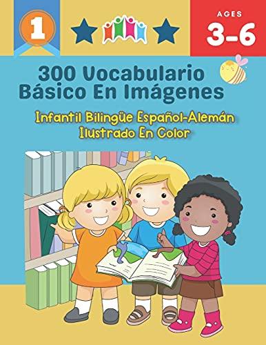 300 Vocabulario Básico en Imágenes. Infantil Bilingüe Español-Alemán Ilustrado en Color: Una divertida manera de aprender y jugar con las primeras ... clase, como en casa para niños de 3 a 6 años
