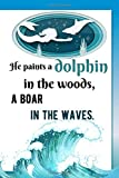 He paints a dolphin in the woods, a boar in the waves: Journal Notebook Gifts for Men and Women