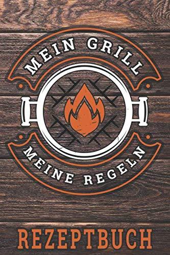 Mein Grill meine Regeln: Grill-Rezeptbuch, BBQ, Grillrezepte zum Selberschreiben (ca. A5) DIY Rezeptbuch