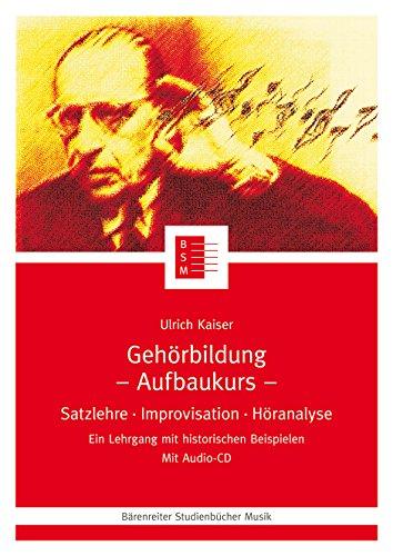 Gehörbildung,1 CD-Audio, Aufbaukurs: Satzlehre, Improvisation, Höranalyse. Ein Lehrgang mit historischen Beispielen (Bärenreiter Studienbücher Musik)