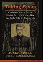 Taking Risks: A Jewish Youth in the Soviet Partisans and His Unlikely Life in California