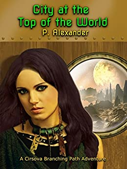 City at the Top of the World: A Cirsova Branching Path Adventure by [P Alexander]