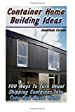 Container Home Building Ideas: 100 Ways To Turn Usual Shipping Container Into Cozy And Warm Home: (Tiny Houses Plans, Interior Design Books, Architecture Books)