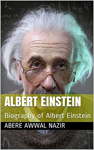 Albert Einstein: Biography of Albert Einstein (English Edition)