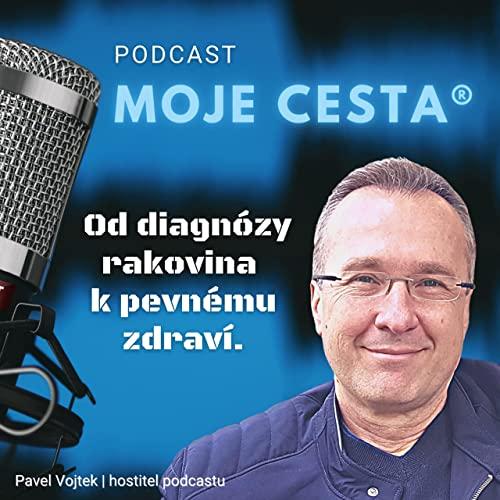 Moje cesta® (od diagnózy rakovina k pevnému zdraví) Podcast By Pavel Vojtek cover art