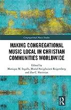 Making Congregational Music Local in Christian Communities Worldwide (Congregational Music Studies Series)