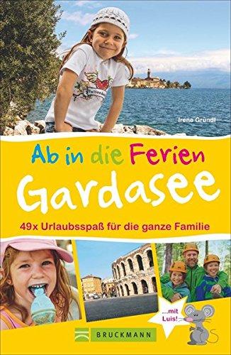 Preisvergleich Produktbild Bruckmann Reiseführer: Ab in die Ferien Gardasee mit Verona. 49 x Urlaubsspaß für die ganze Familie. Ein Familienreiseführer mit Insidertipps für den perfekten Urlaub mit Kindern.