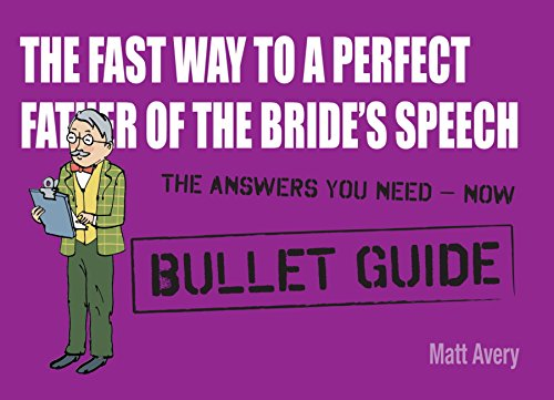 The Fast Way to a Perfect Father of the Bride's Speech: Bullet Guides (English Edition)