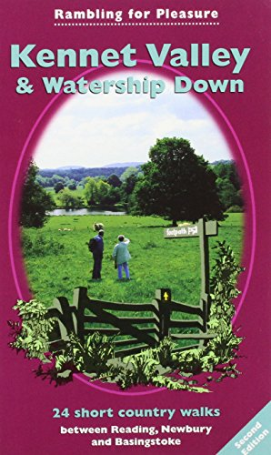 Kennet Valley and Watership Down: 24 Short Country Walks Exploring the Hidden Countryside Between Reading, Newbury and Basingstoke (Rambling for Pleasure S.)