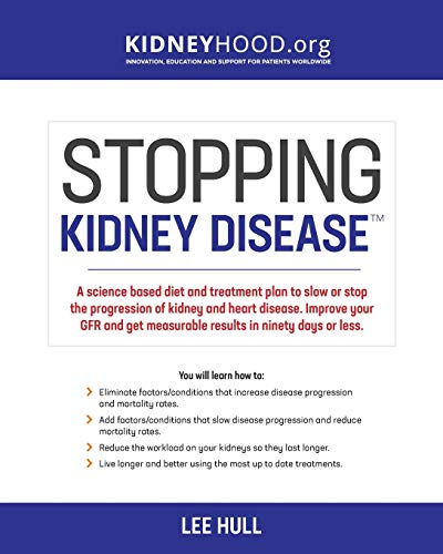 Stopping Kidney Disease: A science based treatment plan to use your doctor, drugs, diet and exercise to slow or stop the progression of incurable kidney disease (Stopping Kidney Disease(tm)
