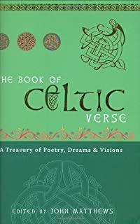 The Book of Celtic Verse: A Treasury of Poetry, Dreams & Visions