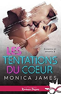 Ennemis et amants, tome 2 : Les tentations du coeur par Monica James