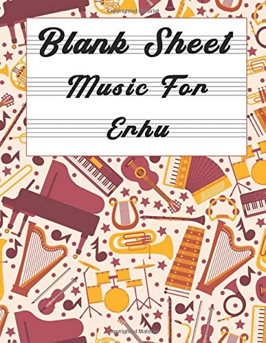 Blank Sheet Music For Erhu: Music Manuscript Paper, Clefs Notebook,(8.5 x 11 IN) 110 full staved sheet, Musicians Notebook, music sketchbook, ...   gifts Standard for students / Professionals