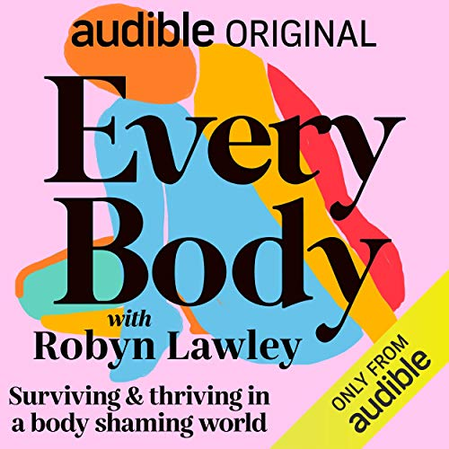 Every Body with Robyn Lawley: Surviving & Thriving in a Body Shaming World cover art