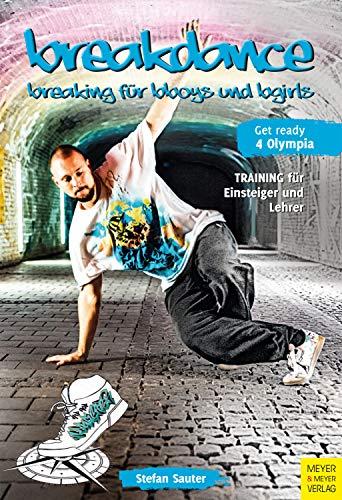 Breakdance: Breaking for B-Boys und B-Girls - Das Training für Einsteiger und Lehrer (Wo Sport Spaß macht)