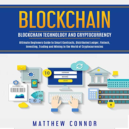 Blockchain: Blockchain Technology and Cryptocurrency - Ultimate Beginner's Guide to Smart Contracts, Distributed Ledger, Fintech, Investing, Trading and Mining in the World of Cryptocurrencies audiobook cover art