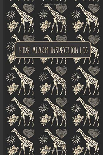 FIRE ALARM INSPECTION LOG: Golden Giraffe / Animal Pattern- Logbook Journal for Fire Safety Register, Project Quality and Maintenance Inspection - ... for Engineers, Inspectors and Smart Employees