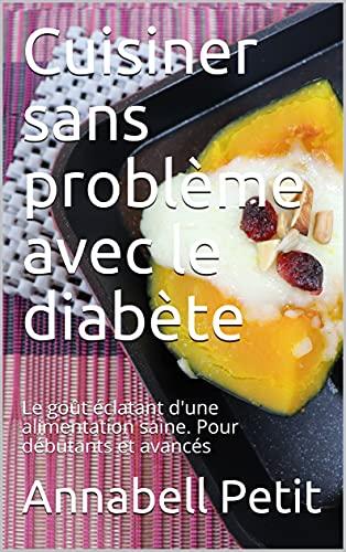 Cuisiner sans problème avec le diabète: Le goût éclatant d'une alimentation saine. Pour débutants et avancés