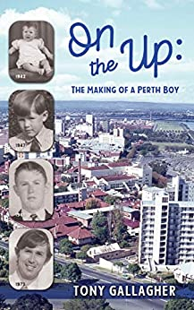 [Tony Gallagher]のOn the Up: The Making of a Perth Boy (English Edition)