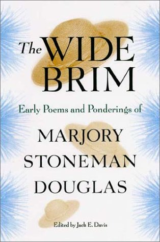 The Wide Brim: Early Poems and Ponderings of Marjory Stoneman Douglas (Florida History and Culture)