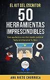 El kit del escritor: 50 herramientas imprescindibles: Para ayudarte a: escribir rápido, publicar...