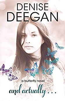 And Actually (The Butterfly Novels Book 3) by [Denise Deegan]