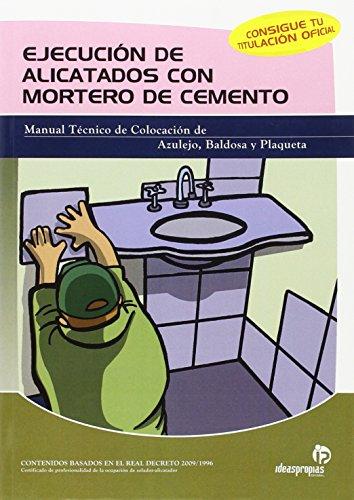 Ejecución de alicatados con mortero de cemento : manual técnico de colocación de azulejo, baldosa y plaqueta