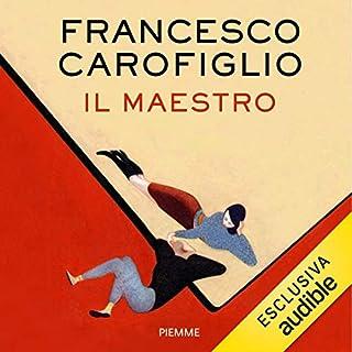Il maestro                   Di:                                                                                                                                 Francesco Carofiglio                               Letto da:                                                                                                                                 Francesco Carofiglio                      Durata:  3 ore e 25 min     176 recensioni     Totali 4,2