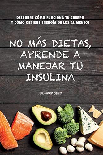 No más dietas, aprende a manejar tu insulina: Descubre cómo funciona tu cuerpo cuando comemos y...