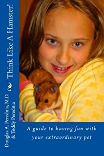 Think Like A Hamster!: A guide to having fun with your extraordinary pet