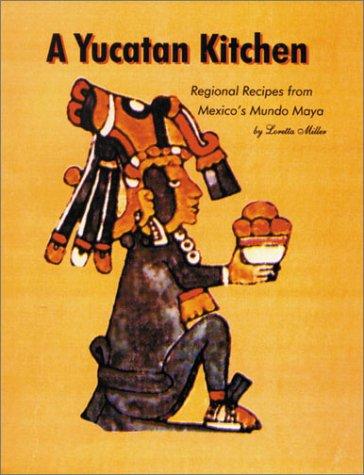 A Yucatan Kitchen: Regional Recipes from Mexico's Mundo Maya