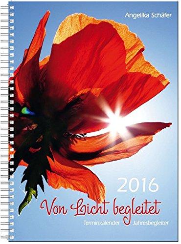 Von Licht begleitet: Terminkalender, Jahresbegleiter 2016