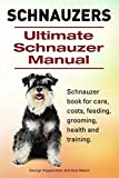 Schnauzer. Schnauzer book for care, costs, feeding, grooming, health and training. Ultimate Schnauzer Manual. (English Edition)