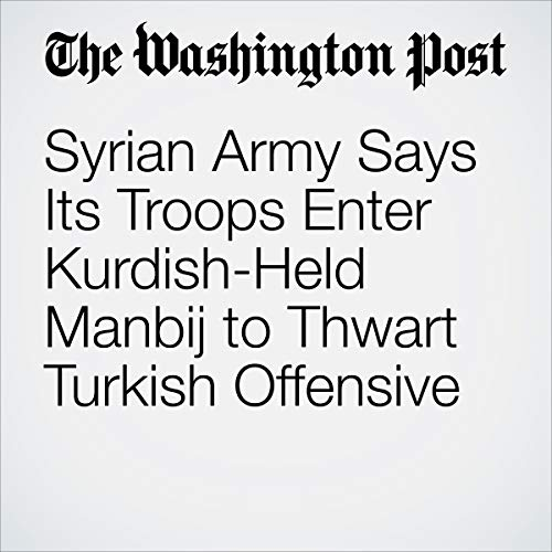 『Syrian Army Says Its Troops Enter Kurdish-Held Manbij to Thwart Turkish Offensive』のカバーアート