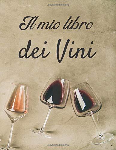 Il mio libro dei Vini: Libro di degustazione da riempire | Scrivi le tue scoperte sul vino | 100 fogli di vino | Idea regalo | Grande formato, 21,6 x 28 cm.