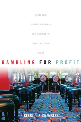 Gambling for Profit: Lotteries, Gaming Machines, and Casinos in Cross-National Focus (English Edition)