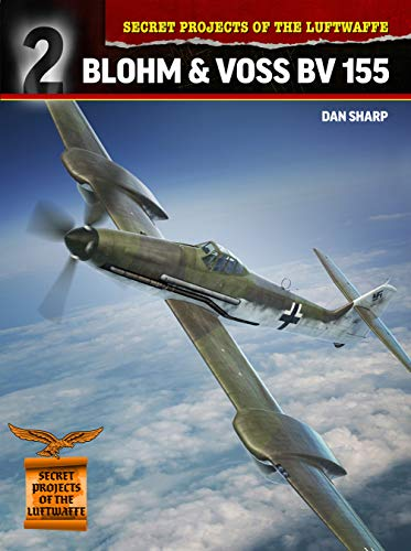 Sharp, D: Blohm & Voss Bv 155 (Secret Projects of the Luftwaffe, Band 2)