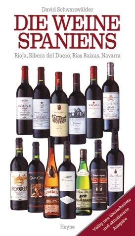 Die Weine Spaniens. Rioja, Ribera del Duero, Rias Baixas, Navarra