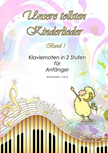 Unsere tollsten Kinderlieder: Band 1 - Klaviernoten in 2 Stufen für Anfänger - Klavierjahre: 1 bis 3 - Hörproben online - geeignet für Kinder und lernende ... - Für Kinder und lernende Erwachsene)